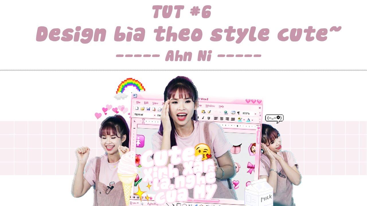 TUT #6 | Design bìa theo style cute ~ [LINK PHỤ KIỆN DƯỚI MÔ TẢ]