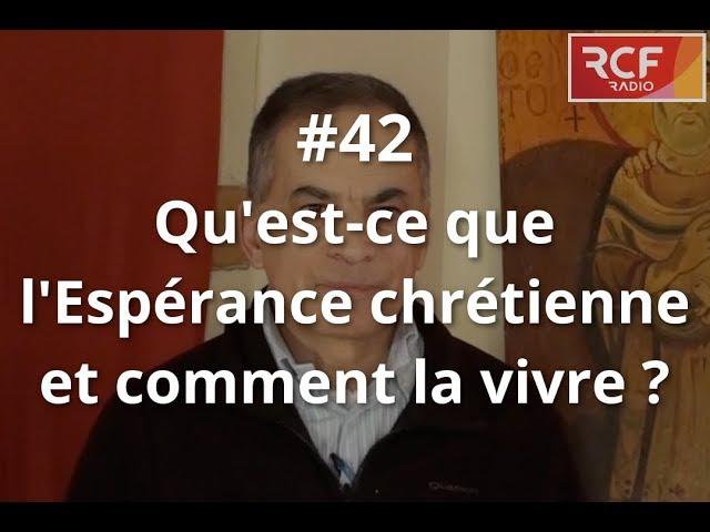 #42 - Qu'est-ce que l'espérance chrétienne et comment la vivre ?