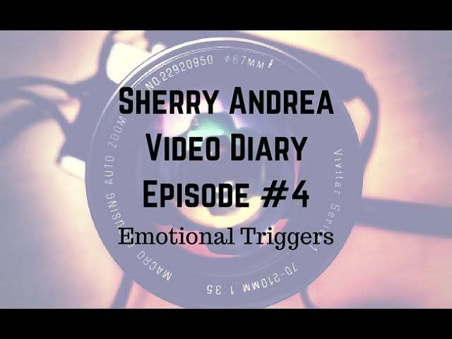 Sherry Andrea Video Diary Episode #4 Emotional Triggers