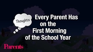 Thoughts Every Parent Has on the First Morning of the School Year | Parents