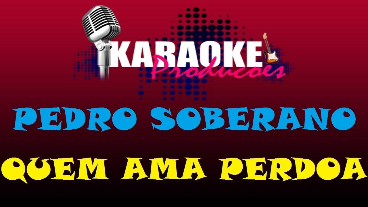 Pedro Soberano Quem Ama Perdoa Karaoke Youtube
