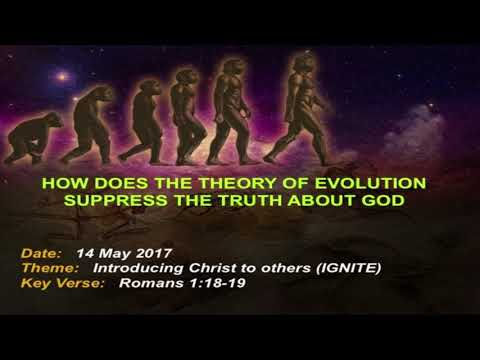 Session 11 How does the theory of evolution suppress the truth about God Part 1