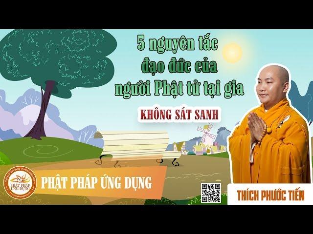 5 Nguyên Tắc Đạo Đức Của Người Phật Tử Tại Gia Phần 1 Không Sát Sanh  - Thầy Thích Phước Tiến