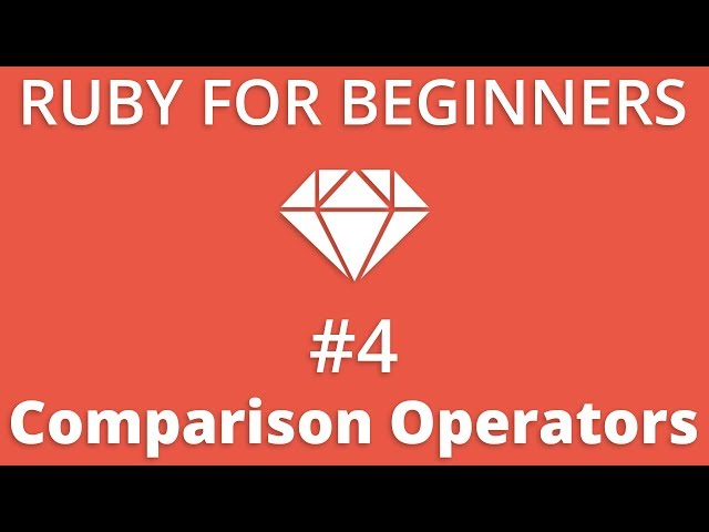 Ruby For Beginners #4 - Comparison Operators