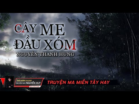 Cây Me Đầu Xóm | Truyện ma dân gian Miền Tây hay | Nguyễn Huy