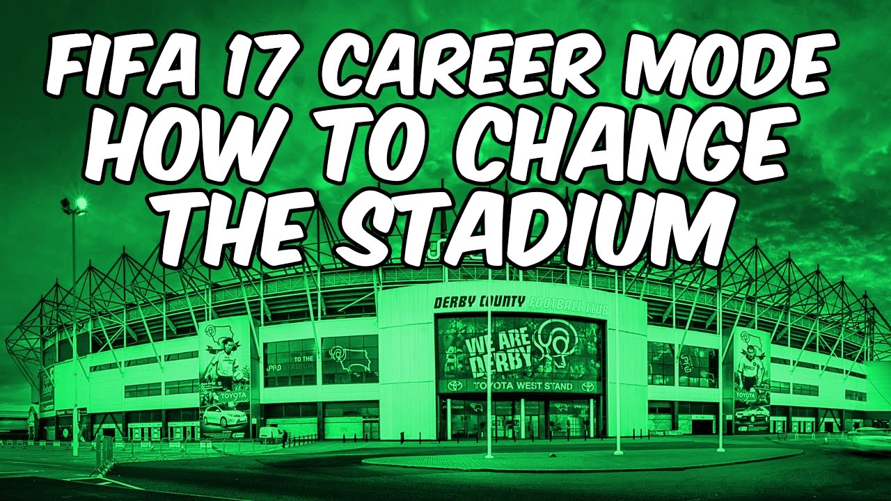 fifa 17 career mode how to change the stadium fifa 17 career mode how to change the stadium