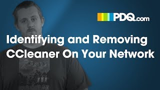How To Identify and Remove CCleaner On Your Network