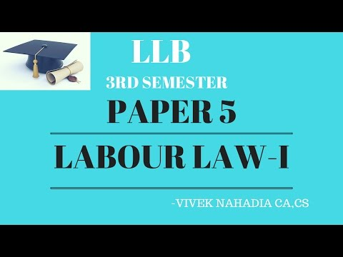 LLB 2nd Year 3rd Sem - Unit 1: Labour and Industrial Laws - 1, Labour Law - 1 - CA CS Vivek Nahadia