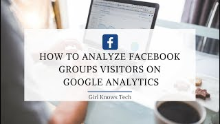 How to analyze Facebook Groups visitors on Google Analytics