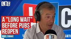 "There's a ""long wait coming"" before pubs reopen, Nigel Farage worries 