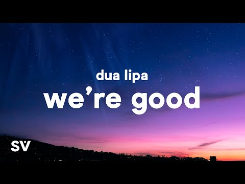 Dua Lipa - We're Good (Lyrics)