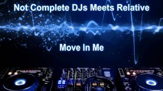 Not Complete DJs Meets Relative - Move In Me :)