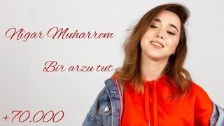 Nigar Muharrem - Bir arzu tut ( Namiq Qaraçuxurlu ) ( Cover )