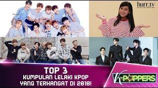 K-Poppers I Top 3 Kumpulan Lelaki KPOP yang Terhangat di 2018