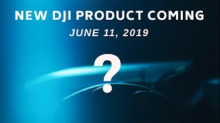 New DJI Product Coming June 11, 2019 | New Teaser Video