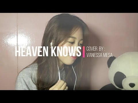 Heaven Knows - Cover by Vanessa Mesa