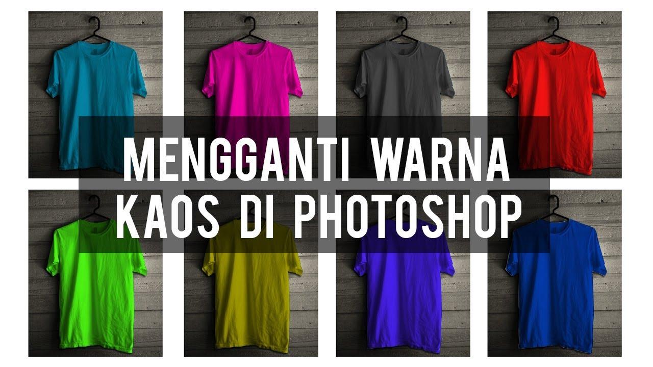 Cara Mengganti Warna Desain Kaos Di Photoshop Youtube