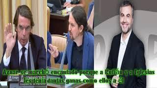 Aznar se marchó encantado porque a Rufián y a Iglesias les tenía tantas ganas como ellos a él