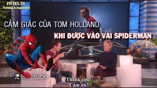 [Engsub/Vietsub] Spider-man: Tom Holland cảm giác khi được nhận vai Spider-man | Ellen Show |
