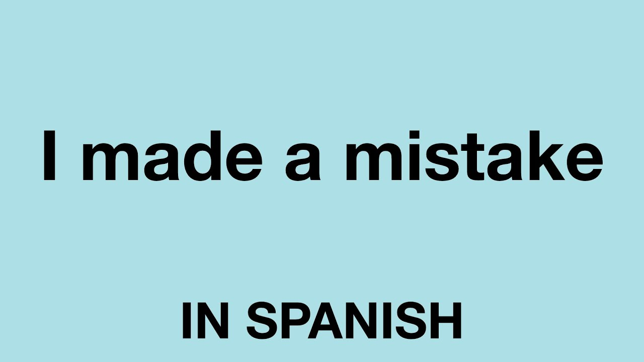 How To Say I made a mistake In Spanish   YouTube