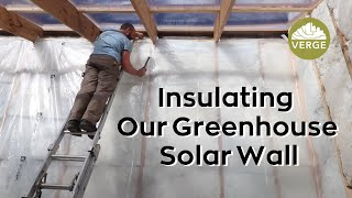 Insulating The Solar Wall in Our Passive Solar Greenhouse