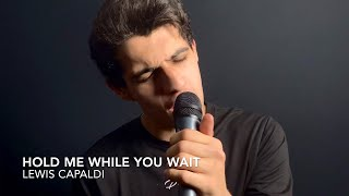 Hold me while you wait - Lewis Capaldi - Cover
