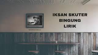 Download Iksan skuter bingung lirik