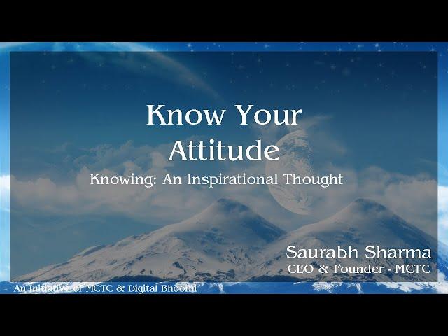 Know Your Attitude (अपने दृष्टिकोण को जानें); by Saurabh Sharma, CEO & Founder - MCTC