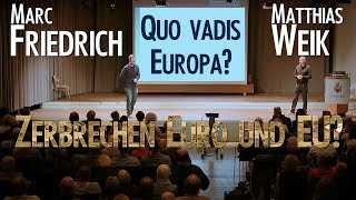 FRIEDRICH und WEIK - QUO VADIS EUROPA - Zerbrechen Euro und EU? Aussicht und Empfehlungen