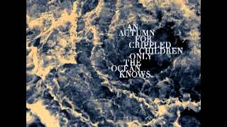 An Autumn For Crippled Children-Only The Ocean Knows [Full]