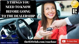 3 Things You Should Know Before Going To The Dealership - Budget,FICO,No Credit, Bankruptcy