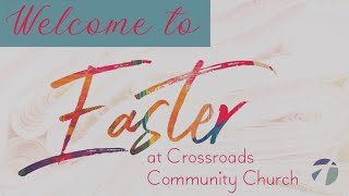 Join us for Easter at Crossroads Community Church!