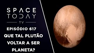 Que Tal Plutão Voltar a Ser Planeta? - Space Today TV Ep.617