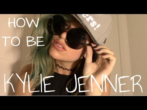 HOW TO BE KYLIE JENNER