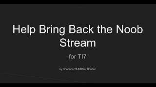 Help Bring Back the Noob Stream for TI7