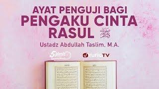 Ayat Penguji Bagi Pengaku Cinta Rasul Ustadz Abdullah Taslim M A 5 Menit yang Menginspirasi