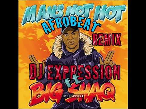 BIG SHAQ - MANS NOT HOT (AFROBEAT remix DJ EXPRESSION)
