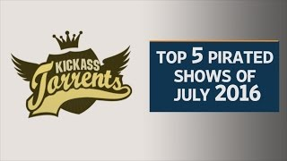 Kickass Torrents: Top 5 pirated shows of July 2016