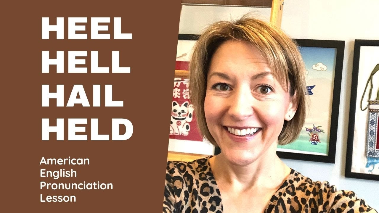 How to Pronounce HEEL, HELL, HAIL, HELD - English Pronunciation Lesson