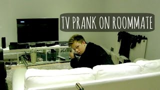 TV PRANK ON ROOMMATE