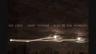 Kid Loco - Saint Etienne - 4:35 In The Morning