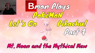 Pokemon Let's Go Pikachu! - Part 4 - Mt. Moon and the Mythical Mew   Bman Plays