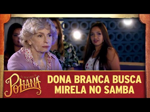 Dona Branca Busca Mirela No Samba | As Aventuras De Poliana