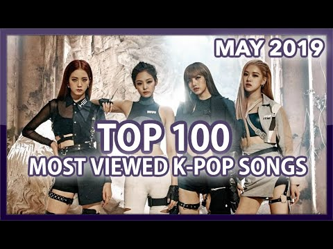 TOP 100 MOST VIEWED K-POP SONGS OF ALL TIME • MAY 2019