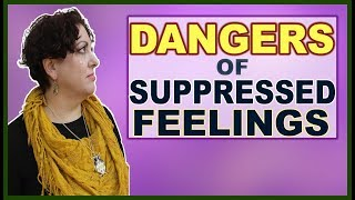 The DANGERS of Suppressed Feelings