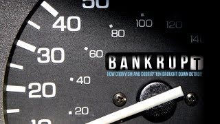 Bankrupt - How Cronyism and Corruption Brought Down Detroit