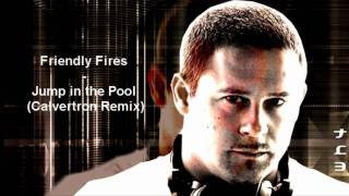 Friendly Fires - Jump in the Pool (Calvertron Remix)