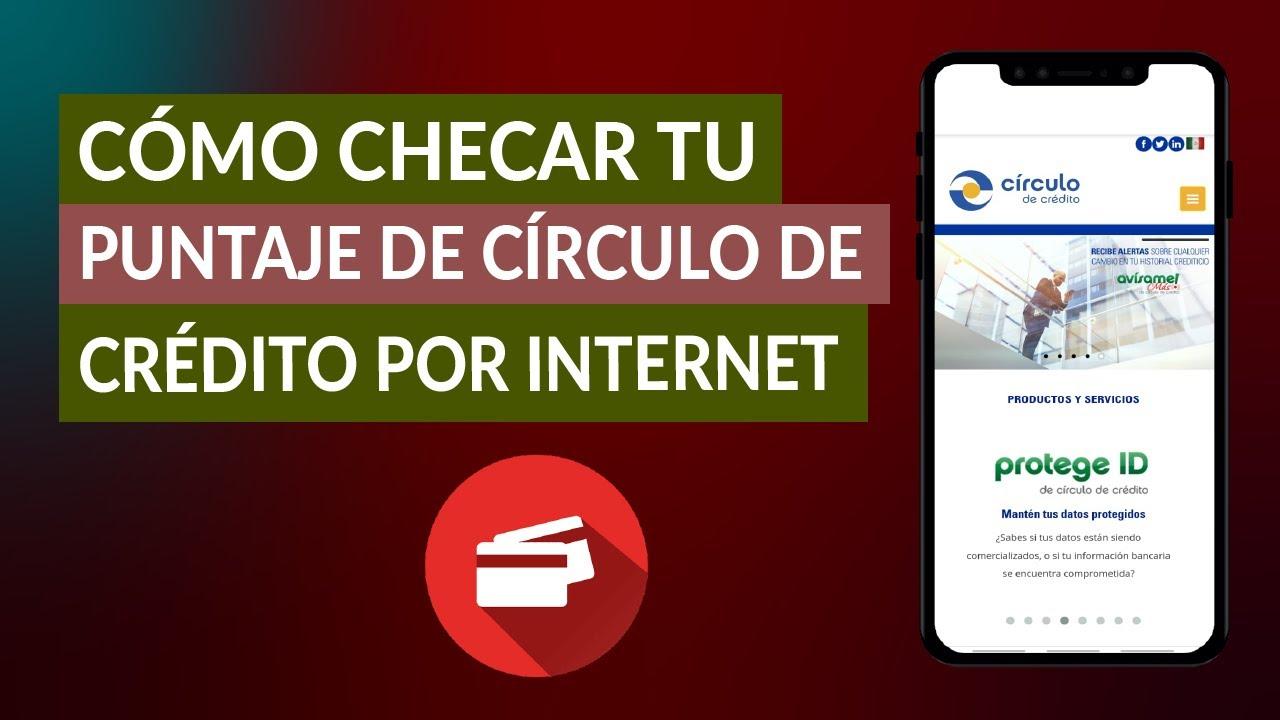 Cómo Checar tu Puntaje de Círculo de Crédito por Internet, Atención al Cliente y Correo Postal