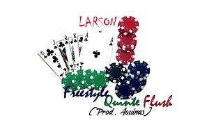 Larson - Freestyle Quinte Flush (Prod. Aquinas) #HuntingFrid4y