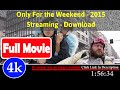 Only For the Weekend  [ Full*Movie*2016 ]